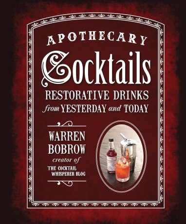 """The book cover of """"Apothecary Cocktails"""" by Warren Bobrow."""
