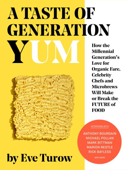 """A Taste of Generation Yum"" by Eve Turow."
